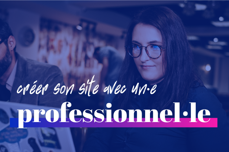 Les avantages d'avoir un site web réalisé par un·e professionnel·le